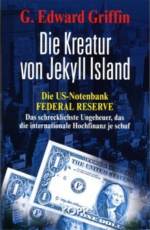 Die Kreatur von Jekyll Island - von G. Edward Griffin