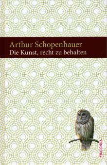 Die Kunst, recht zu behalten - von Arthur Schopenhauer