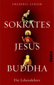 Sokrates Jesus Buddha - von Frédéric Lenoir