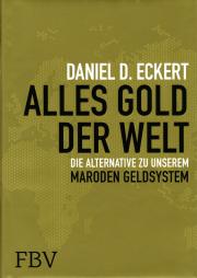 Alles Gold der Welt - von Daniel D. Eckert