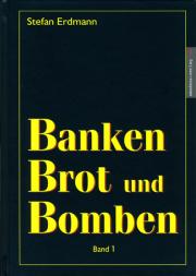 Banken, Brot und Bomben. Band 1 - von Stefan Erdmann