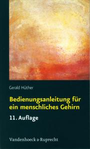 Bedienungsanleitung für ein menschliches Gehirn - von Gerald Hüther