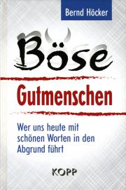 Böse Gutmenschen - von Bernd Höcker