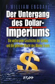 Der Untergang des Dollar-Imperiums - von Frederik William Engdahl