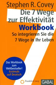 Die 7 Wege zur Effektivität • Workbook  - von Stephen R. Covey
