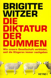 Die Diktatur der Dummen - von Prof. Dr. Brigitte Witzer
