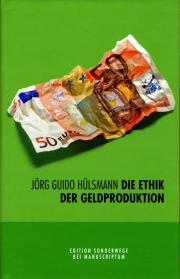 Die Ethik der Geldproduktion - von Jörg G. Hülsmann