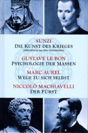 Die Kunst des Krieges • Psychologie der Massen • Wege zu sich selbst • Der Fürst - von Sun Tsu (Sunzi) & Niccolò Machiavelli & Gustave Le Bon & Marc Aurel
