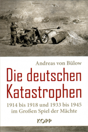 Die deutschen Katastrophen - von Dr. Andreas von Bülow