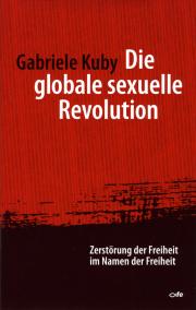 Die globale sexuelle Revolution - von Gabriele Kuby