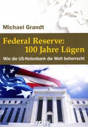 Federal Reserve: 100 Jahre Lügen - von Michael Grandt