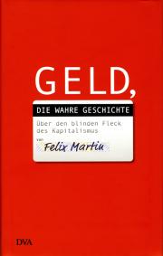 Geld, die wahre Geschichte - von Felix Martin