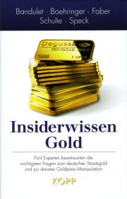 Insiderwissen Gold - von Bruno Bandulet & Peter Boehringer & Marc Faber &  Thorsten Schulte & Dimitri Speck