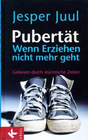 Pubertät. Wenn Erziehen nicht mehr geht - von Jesper Juul