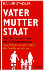 Vater Mutter Staat - von Rainer Stadler