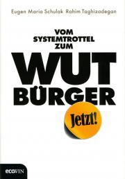 Vom Systemtrottel zum Wutbürger - von Eugen-Maria Schulak & Rahim Taghizadegan