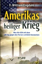 Amerikas heiliger Krieg - von Frederik William Engdahl